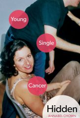 HIDDEN: Young, Single, Cancer by Annabel Chown