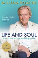 LIFE AND SOUL – How to Live a Long and Healthy Life Pb by William Roache